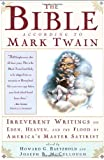 img - for The Bible According to Mark Twain: Irreverent Writings on Eden, Heaven, and the Flood by America's Master Satirist book / textbook / text book