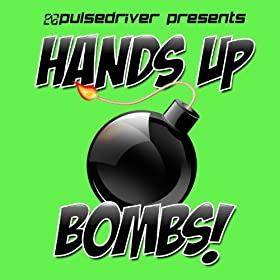 Pulsedriver-Hands Up Bombs! Vol. 1