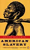 img - for American Slavery: 1619-1877 (Penguin history) by Kolchin, Peter (1995) Paperback book / textbook / text book