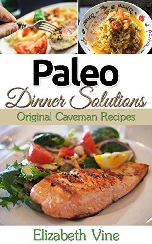 Paleo Dinner Solutions: Original Caveman Recipes (gluten free, sugar free, diary free paleo recipes) by Elizabeth Vine
