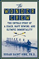 The Wonder Crew: The Untold Story of a Coach, Navy Rowing, and Olympic Immortality
