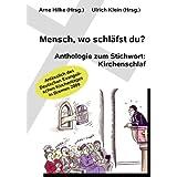 """Mensch, wo schl�fst du?: Anthologie zum Stichwort: Kirchenschlaf. Anl�sslich des 32. Deutschen Evangelischen Kirchentages vom 20. bis 24. Mai 2009 in Bremen.von """"Arne Hilke"""""""