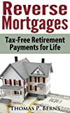 img - for Reverse Mortgages: Tax-Free Retirement Payments for Life book / textbook / text book