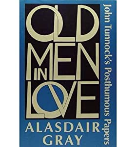 Old Men in Love: John Tunnock's Posthumous Papers by Alasdair Gray