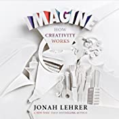 Imagine: How Creativity Works | [Jonah Lehrer]