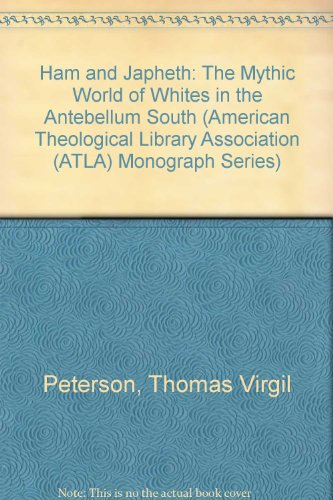 Ham and Japheth: The Mythic World of Whites in the Antebellum South (American Theological Library Association (ATLA) Monograph Series)