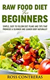 Raw Food Diet For Beginners: Simple, Easy To Follow Diet Plans And Tips That Promises A Slimmer And Leaner Body Naturally!