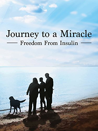 Journey to a Miracle: Freedom from Insulin
