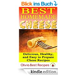 Best Homemade Cheese: Delicious, Healthy, and Easy to Prepare Cheese Recipes (English Edition)