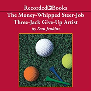 The Money-Whipped Steer-Job Three-Jack Give-Up Artist Audiobook