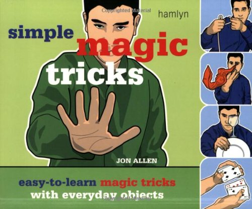 Simple Magic Tricks: Easy-to-Learn Magic Tricks with Everyday Objects, Allen, Jon
