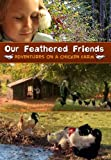 Our Feathered Friends: Adventures On A Chicken Farm
