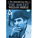 The Midnight Eye Files: The Amuletby William Meikle