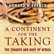 A Continent for the Taking: The Tragedy and Hope of Africa | [Howard W. French]