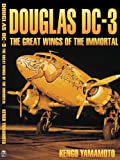 Douglas DC-3 The Great Wings of the Immortal