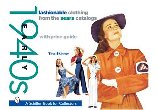 Fashionable Clothing from the Sears Catalogs: Early 1940s (A Schiffer Book for Collectors)
