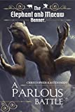 A Parlous Battle (The Elephant and Macaw Banner - Novelette Series Book 2)