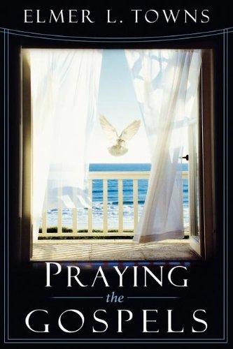 Praying the Gospels (Praying the Scriptures) (Praying the Scriptures) (Praying the Scriptures (Destiny Images))