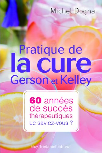 Pratique de la cure Gerson et Kelley - Michel Dogna