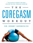 The Coregasm Workout: The Revolutiona...