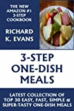 Super Easy 3-Step One-Dish Recipes: Latest Collection 0f Top 30 Easy, Fast, Simple & Super-Tasty One-Dish Recipes