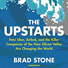 The Upstarts: How Uber, Airbnb and the Killer Companies of the New Silicon Valley Are Changing the World | Livre audio Auteur(s) : Brad Stone Narrateur(s) : Dean Temple