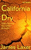 img - for California Dry: Diary During the Great Drought book / textbook / text book