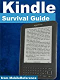 Kindle Survival Guide - Step-by-Step User Guide for Kindle 3: Using Hidden Features, Downloading FREE eBooks, Sending eMail, and Surfing Web (Mobi Manuals)
