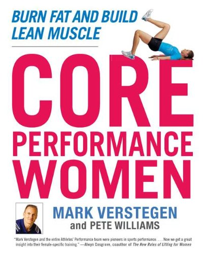 Core Performance Women: Burn Fat and Build Lean Muscle by Mark Verstegen and Pete Williams, Mr. Media Interviews