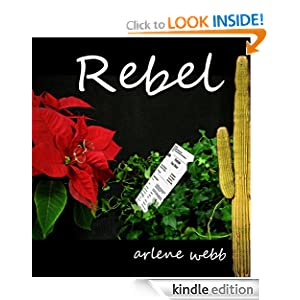 Free Kindle Book: Rebel, by Arlene Webb. Publication Date: December 5, 2011