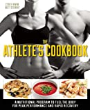 The Athletes Cookbook: A Nutritional Program to Fuel the Body for Peak Performance and Rapid Recovery