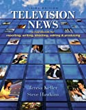 Television News: A Handbook for Reporting, Writing, Shooting, Editing and Producing