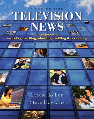 Television News: A Handbook for Reporting, Writing,...