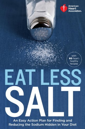 american-heart-association-eat-less-salt-an-easy-action-plan-for-finding-and-reducing-the-sodium-hid