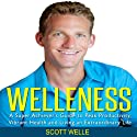 Welleness: The Super Achiever's Guide to Peak Productivity, Vibrant Health and Living an Extraordinary Life Audiobook by Scott Welle Narrated by Scott Welle