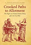"Joseph Genetin-Pilawa, ""Crooked Paths to Allotment: The Fight over Federal Indian Policy after Civil War"" (UNC Press, 2012)"
