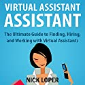 Virtual Assistant Assistant: The Ultimate Guide to Finding, Hiring, and Working with Virtual Assistants Audiobook by Nick Loper Narrated by Scott Panfil