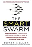 by Peter Miller The Smart Swarm: How Understanding Flocks, Schools, and Colonies Can Make Us Better at Communicating, Decision Making, and Getting Things Done (text only)[Hardcover]2010
