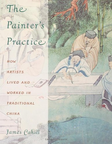 The Painter's Practice: How Artists Lived and Worked in Traditional China (Bampton Lectures in America)