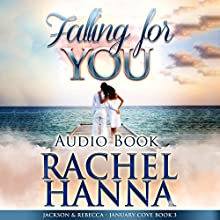 Falling for You: Jackson & Rebecca: January Cove, Book 3 Audiobook by Rachel Hanna Narrated by Avie Paige
