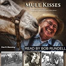 Mule Kisses (       UNABRIDGED) by Dan R. Manning Narrated by Bob Rundell