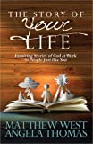 The Story of Your Life: Inspiring Stories of God at Work in People Just like You (0736943986) by West, Matthew