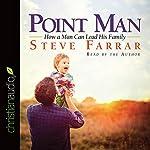 Point Man: How a Man Can Lead His Family | Steve Farrar