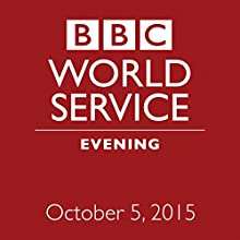 October 05, 2015: Evening  by  BBC Newshour Narrated by Owen Bennett-Jones, Lyse Doucet, Robin Lustig, Razia Iqbal, James Coomarasamy, Julian Marshall