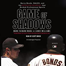 Game of Shadows: Barry Bonds, BALCO, & the Steroids Scandal that Rocked Professional Sports (       UNABRIDGED) by Mark Fainaru-Wada, Lance Williams Narrated by Scott Brick