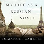 My Life as a Russian Novel: A Memoir | Emmanuel Carrere