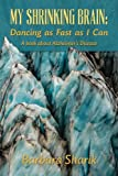 img - for My Shrinking Brain: Dancing as Fast as I Can: A book about Alzheimer's Disease book / textbook / text book