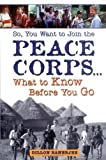 img - for by Banerjee, Dillon So, You Want to Join the Peace Corps: What to Know Before You Go (2004) Paperback book / textbook / text book