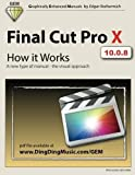 Final Cut Pro X - How it Works: A new type of manual - the visual approach (Graphically Enhanced Manuals)