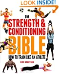 The Strength and Conditioning Bible:...